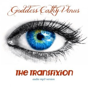 Goddess Cathy Venus Presents... The Transfixion ( Audio Mp3) Available now